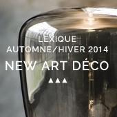 Lexique Automne/hiver 2014 : New Art Déco