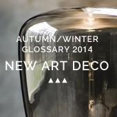 Autumn/winter glossary 2014 : New Art Deco