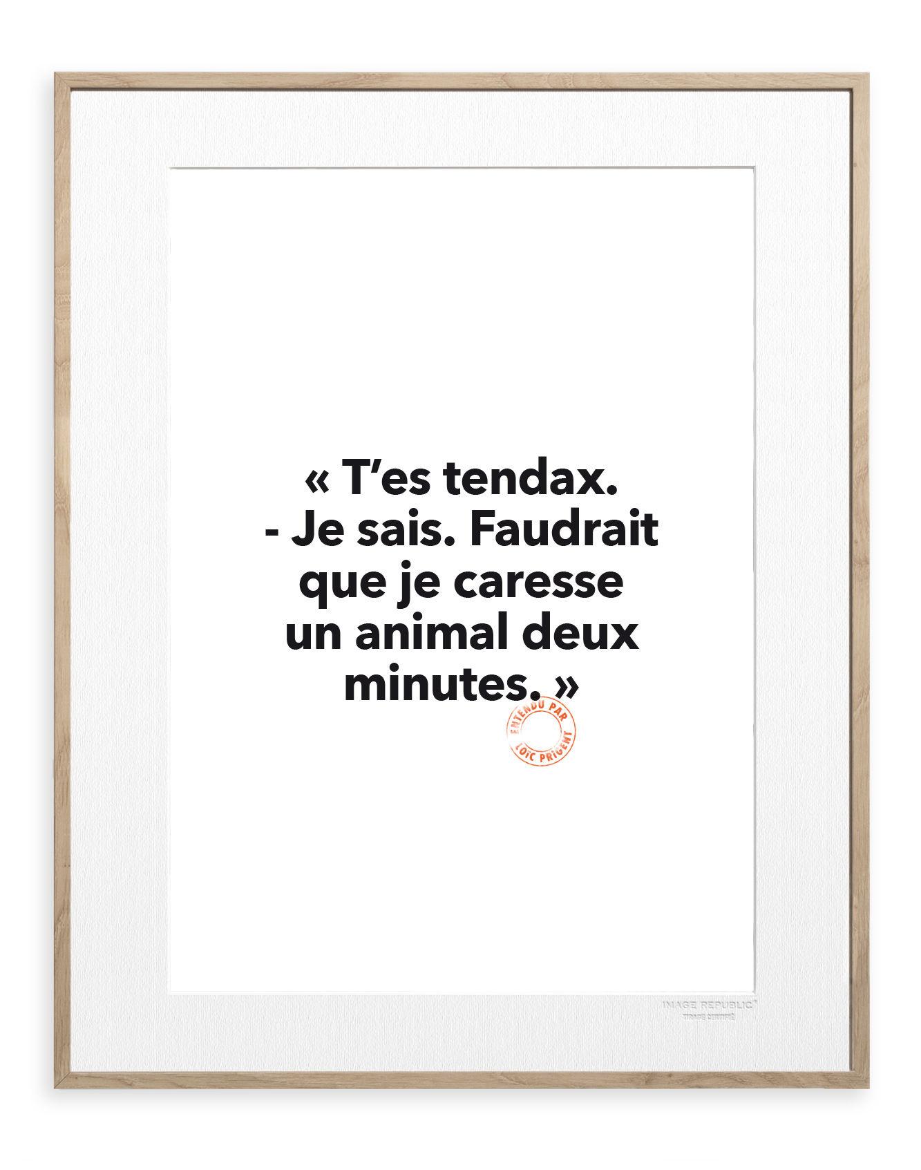 Déco - Stickers, papiers peints & posters - Affiche Loïc Prigent - T'es tendax / 30 x 40 cm - Image Republic - T'es tendax - Papier